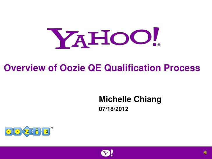 Overview of Oozie QE Qualification Process                    Michelle Chiang                    07/18/2012