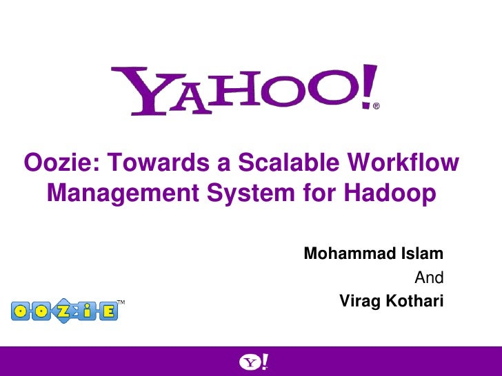 Oozie: Towards a Scalable Workflow Management System for Hadoop                     Mohammad Islam                        ...