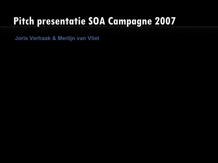 Pitch presentatie SOA Campagne 2007 Joris Verhaak & Merlijn van Vliet