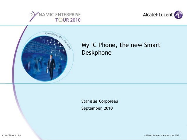 All Rights Reserved © Alcatel-Lucent 2010•1 | MyIC Phone | 2010 Stanislas Corporeau September, 2010 My IC Phone, the new S...