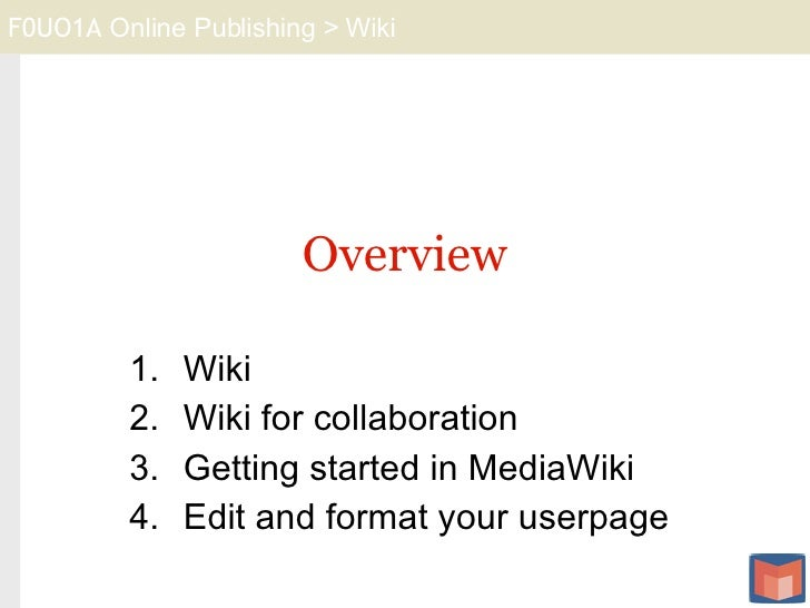 Overview <ul><li>Wiki </li></ul><ul><li>Wiki for collaboration </li></ul><ul><li>Getting started in MediaWiki </li></ul><u...