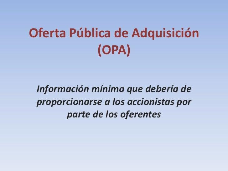 Oferta Pública de Adquisición (OPA)<br />Información mínima que debería de proporcionarse a los accionistas por parte de l...