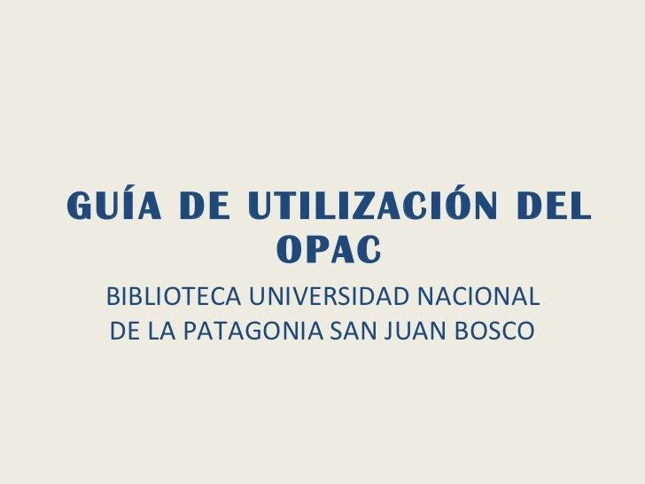 GUÍA DE UTILIZACIÓN DEL OPAC BIBLIOTECA UNIVERSIDAD NACIONAL DE LA PATAGONIA SAN JUAN BOSCO