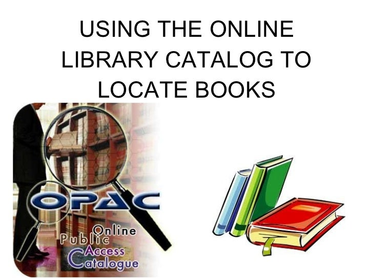 USING THE ONLINE LIBRARY CATALOG TO LOCATE BOOKS