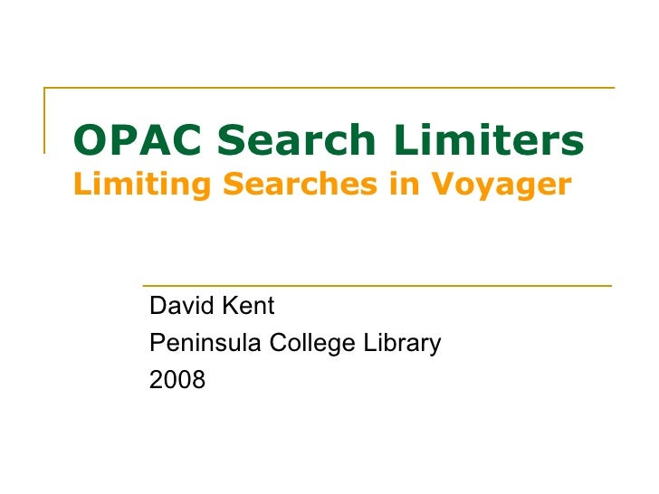 OPAC Search Limiters Limiting Searches in Voyager David Kent Peninsula College Library 2008