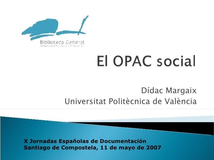 Dídac Margaix Universitat Politècnica de València X Jornadas Españolas de Documentación Santiago de Compostela, 11 de mayo...