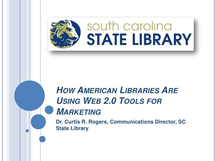 How American Libraries Are Using Web 2.0 Tools for Marketing <br />Dr. Curtis R. Rogers, Communications Director, SC State...
