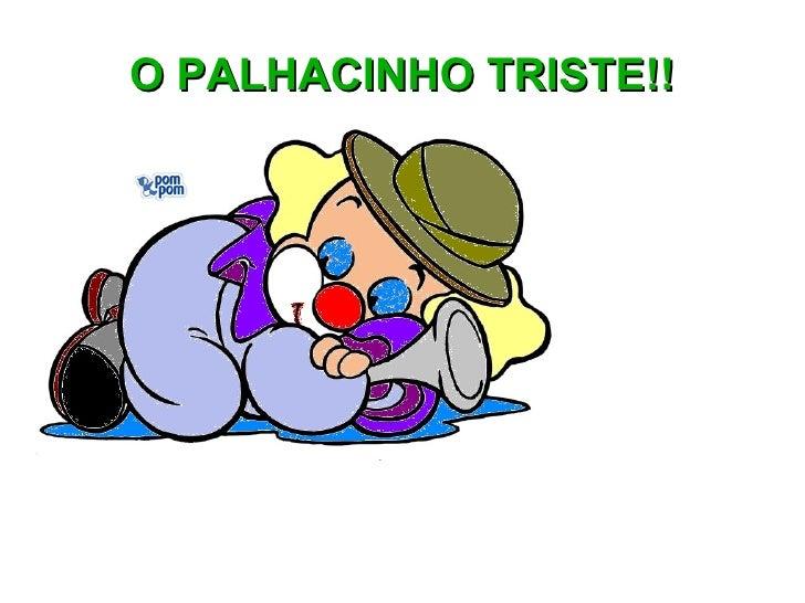 O PALHACINHO TRISTE!!