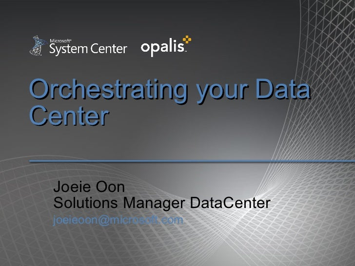 Orchestrating your Data Center Joeie Oon  Solutions Manager DataCenter [email_address]