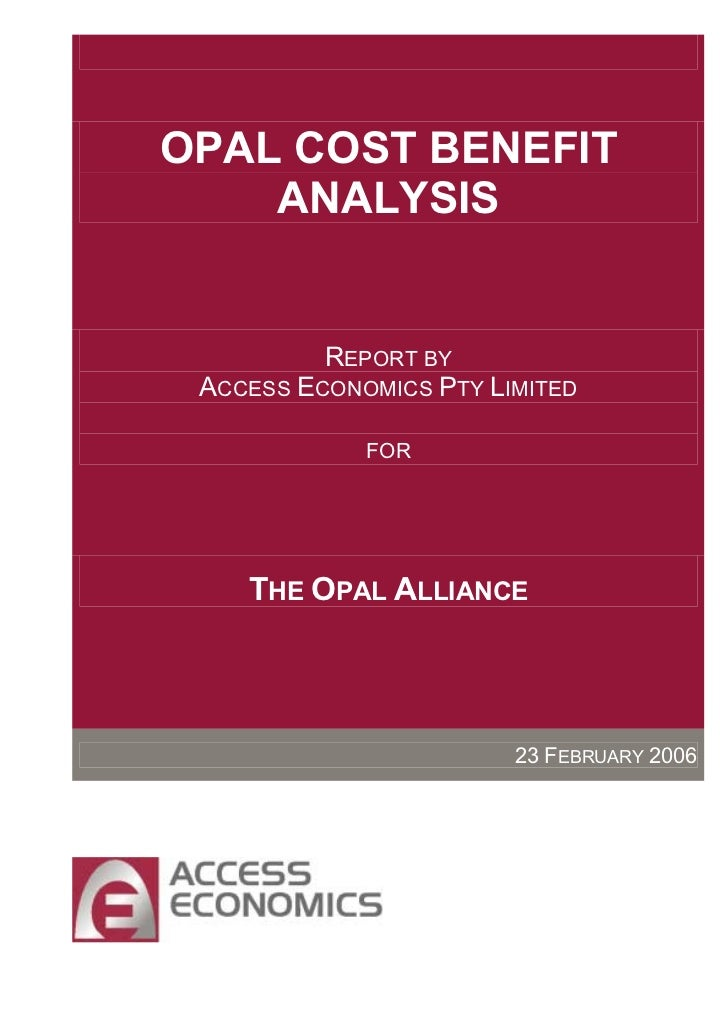 OPAL COST BENEFIT    ANALYSIS          REPORT BY ACCESS ECONOMICS PTY LIMITED             FOR    THE OPAL ALLIANCE        ...