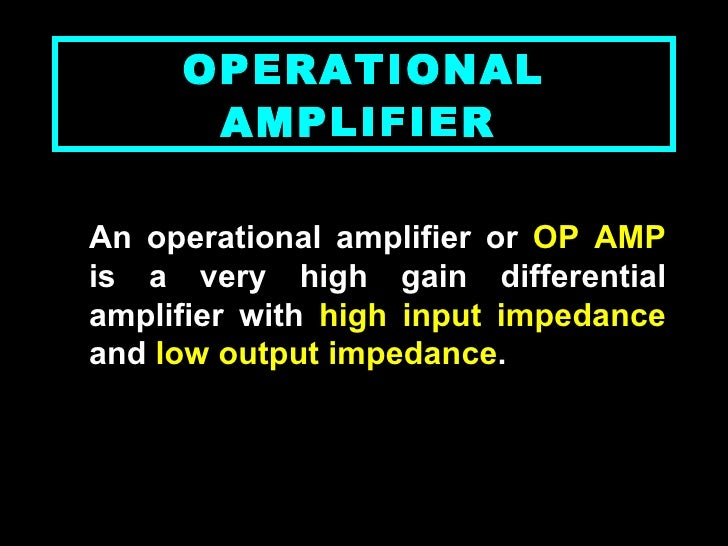 OPERATIONAL AMPLIFIER   <ul><li>An operational amplifier or  OP AMP  is a very high gain differential amplifier with  high...