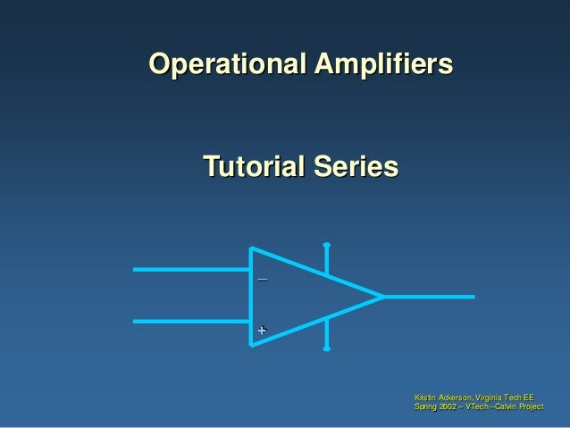 Operational Amplifiers   Tutorial Series       _       +                     Kristin Ackerson, Virginia Tech EE           ...