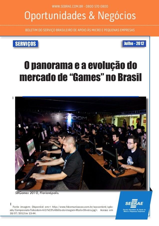 """Julho - 2012SERVIÇOS O panorama e a evolução do mercado de """"Games"""" no Brasil SBGames 2010, Florianópolis. ¹ ¹ Fonte imagem..."""
