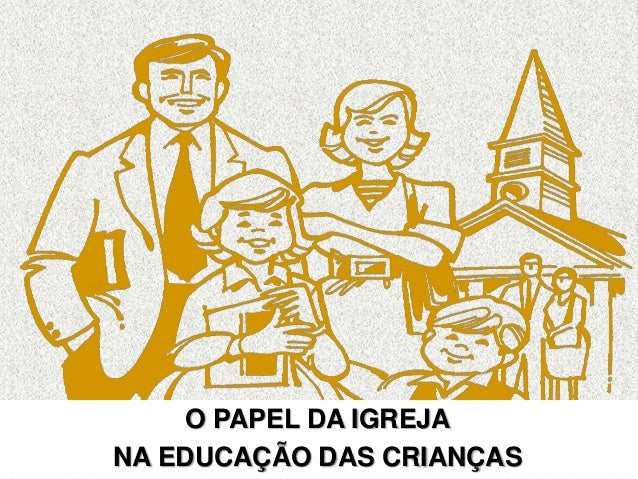 O PAPEL DA IGREJA NA EDUCAÇÃO DAS CRIANÇAS