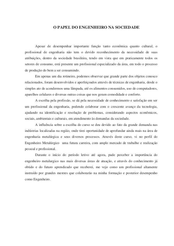 O PAPEL DO ENGENHEIRO NA SOCIEDADE<br />Apesar de desempenhar importante função tanto econômica quanto cultural, o profiss...