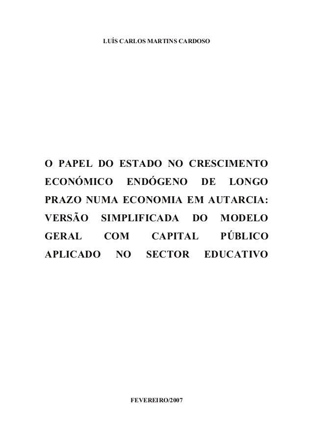 LUÍS CARLOS MARTINS CARDOSO O PAPEL DO ESTADO NO CRESCIMENTO ECONÓMICO ENDÓGENO DE LONGO PRAZO NUMA ECONOMIA EM AUTARCIA: ...