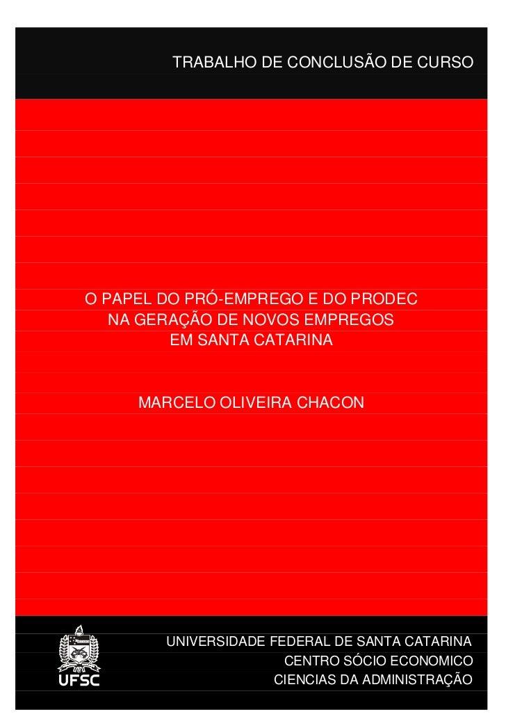 TRABALHO DE CONCLUSÃO DE CURSOO PAPEL DO PRÓ-EMPREGO E DO PRODEC   NA GERAÇÃO DE NOVOS EMPREGOS         EM SANTA CATARINA ...