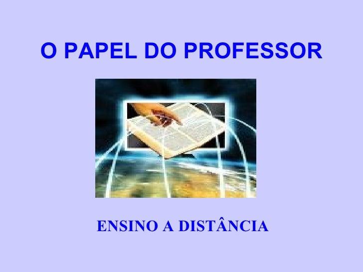 ENSINO A DISTÂNCIA O PAPEL DO PROFESSOR