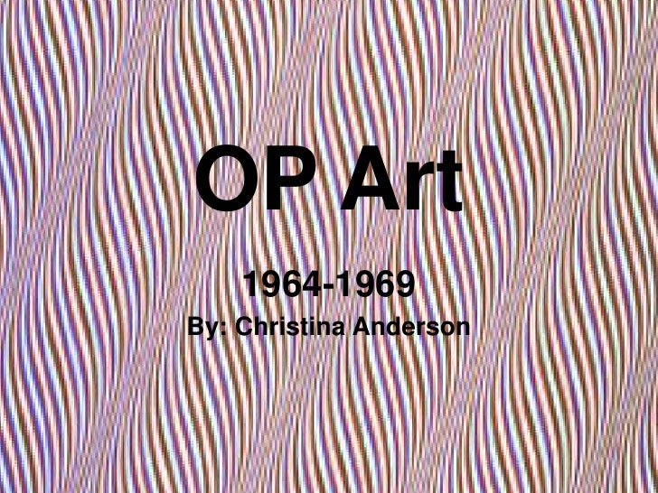OP Art<br />1964-1969<br />By: Christina Anderson<br />