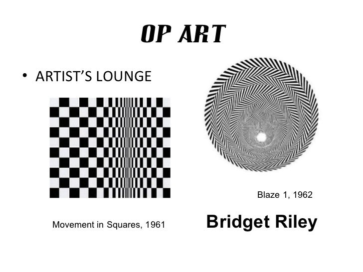 OP ART• ARTIST'S LOUNGE                                    Blaze 1, 1962   Movement in Squares, 1961   Bridget Riley