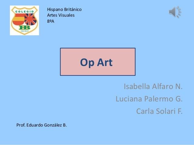 Hispano Británico               Artes Visuales               8ºA                               Op Art                     ...