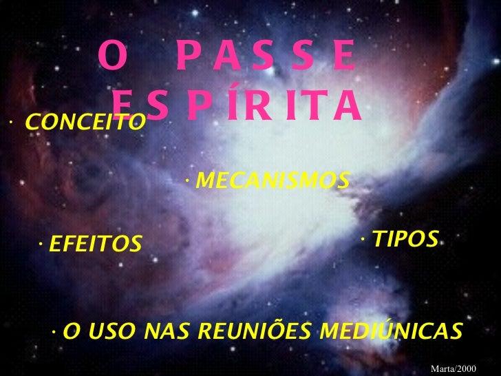 O  PASSE  ESPÍRITA <ul><li>CONCEITO </li></ul><ul><li>EFEITOS </li></ul><ul><ul><ul><ul><ul><li>MECANISMOS </li></ul></ul>...