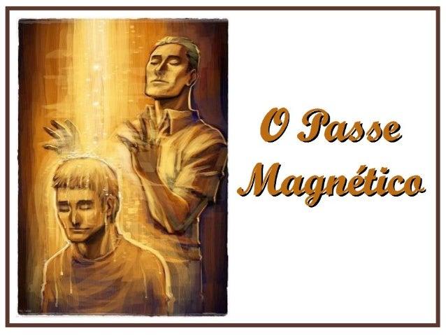 Parte IParte I 01 – Vestígios na antiguidade 02 – Passe na Bíblia 03 – Magnetismo 04 – Os fluidos: conceito e qualidades 0...