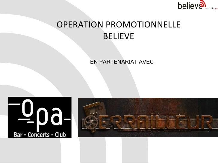 OPERATION PROMOTIONNELLE BELIEVE EN PARTENARIAT AVEC