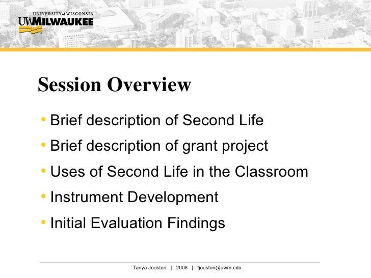Session Overview <ul><li>Brief description of Second Life </li></ul><ul><li>Brief description of grant project </li></ul><...