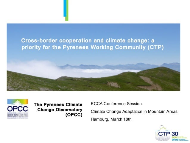 Cross-border cooperation and climate change: apriority for the Pyrenees Working Community (CTP)    The Pyrenees Climate   ...