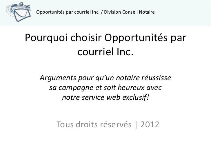 Opportunités par courriel Inc. / Division Conseil NotairePourquoi choisir Opportunités par          courriel Inc.   Argume...