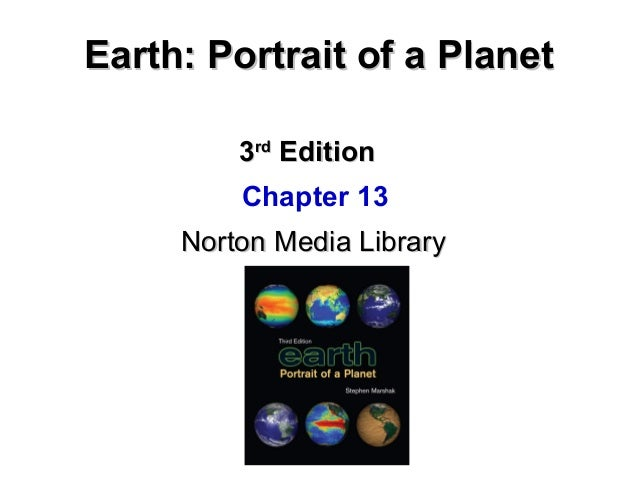 Earth: Portrait of a Planet 3rd Edition Chapter 13 Norton Media Library