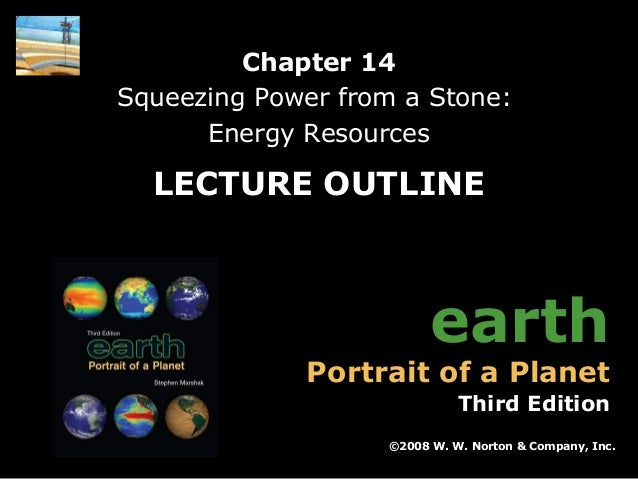 Chapter 14 Squeezing Power from a Stone: Energy Resources  LECTURE OUTLINE  earth  Portrait of a Planet  Third Edition ©20...