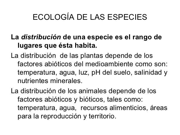 ECOLOGÍA DE LAS ESPECIESLa distribución de una especie es el rango de  lugares que ésta habita.La distribución de las plan...