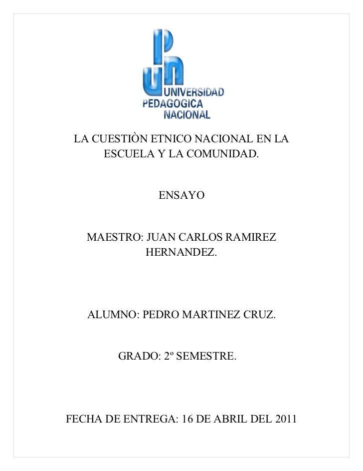 LA CUESTIÒN ETNICO NACIONAL EN LA      ESCUELA Y LA COMUNIDAD.               ENSAYO   MAESTRO: JUAN CARLOS RAMIREZ        ...