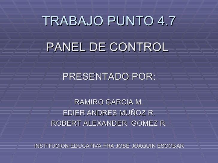 TRABAJO PUNTO 4.7 <ul><li>PANEL DE CONTROL  </li></ul><ul><li>PRESENTADO POR: </li></ul><ul><li>RAMIRO GARCIA M. </li></ul...