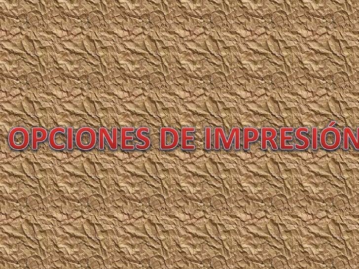 OPCIONES DE IMPRESIÓN<br />