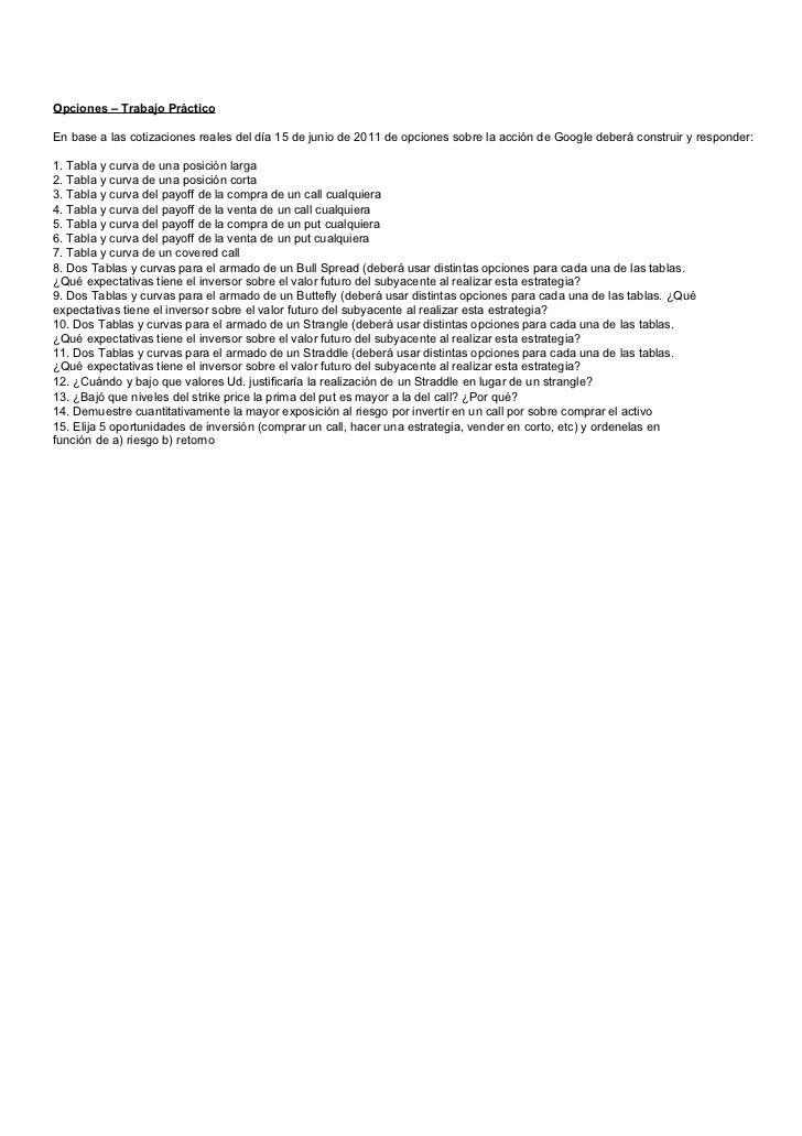 Opciones – Trabajo PrácticoEn base a las cotizaciones reales del día 15 de junio de 2011 de opciones sobre la acción de Go...