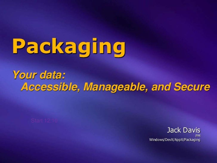 PackagingYour data: Accessible, Manageable, and Secure   Start 12:10                                 Jack Davis           ...