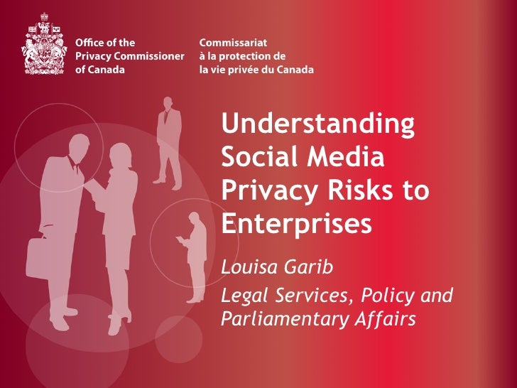 Understanding Social Media Privacy Risks to Enterprises Louisa Garib Legal Services, Policy and Parliamentary Affairs