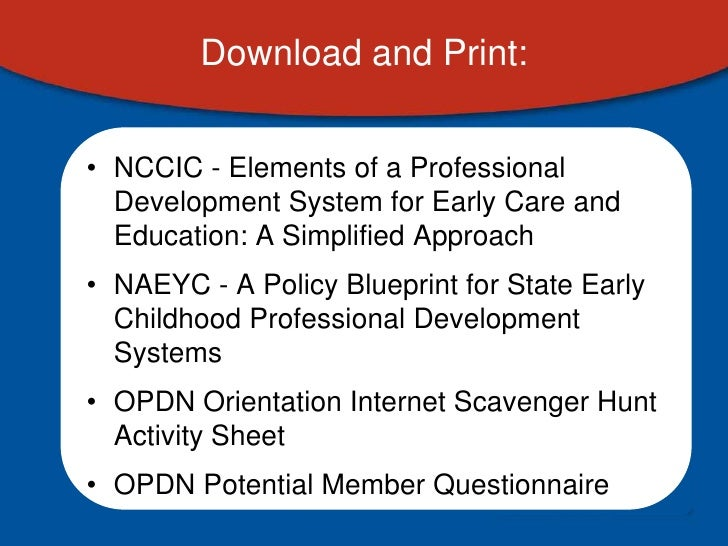 Download and Print:• NCCIC - Elements of a Professional  Development System for Early Care and  Education: A Simplified Ap...