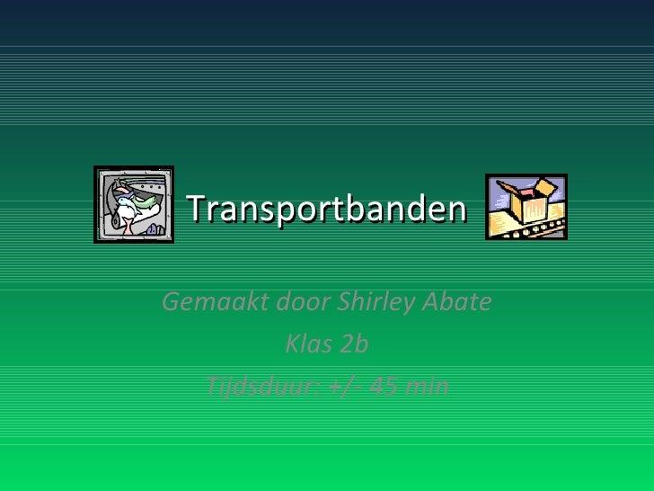 Transportbanden Gemaakt door Shirley Abate Klas 2b Tijdsduur: +/- 45 min