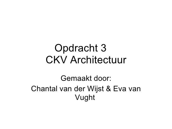 Opdracht 3  CKV Architectuur Gemaakt door: Chantal van der Wijst & Eva van Vught