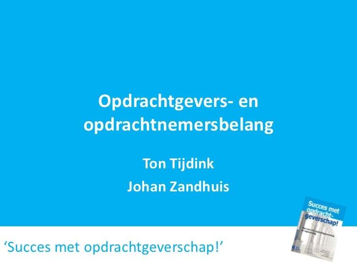 Opdrachtgevers- en           opdrachtnemersbelang                    Ton Tijdink                  Johan Zandhuis'Succes me...