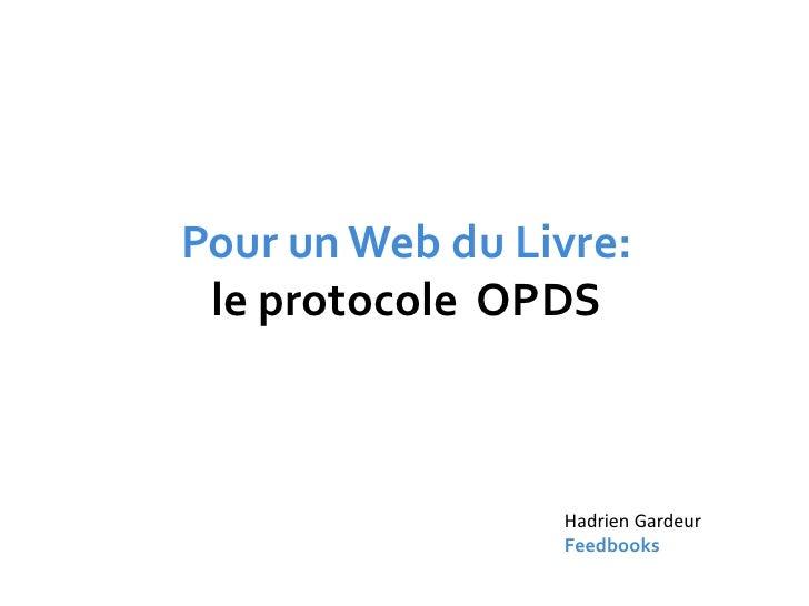 Pour un Web du Livre:  le protocole OPDS                     Hadrien Gardeur                  Feedbooks