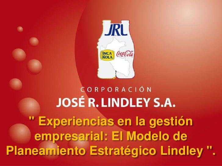 """"""" Experiencias en la gestión      empresarial: El Modelo de Planeamiento Estratégico Lindley """"."""