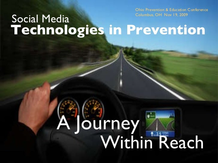 Ohio Prevention & Education Conference Columbus, OH  Nov 19, 2009 Technologies in Prevention Social Media A Journey Within...