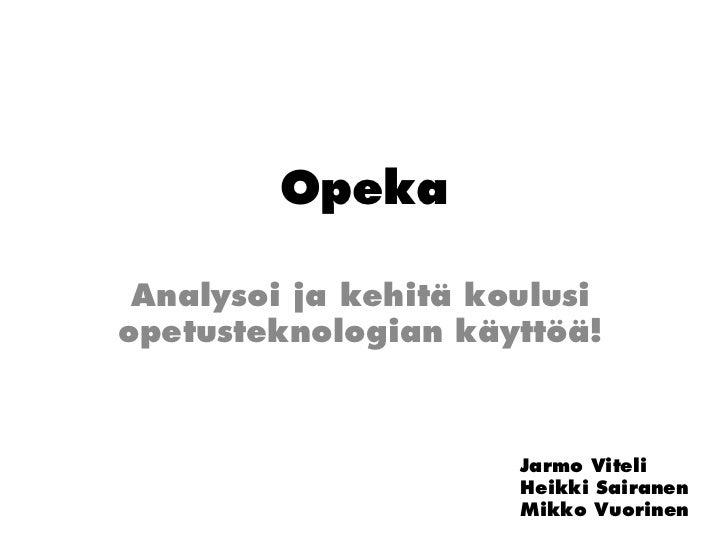 Opeka Analysoi ja kehitä koulusiopetusteknologian käyttöä!                      Jarmo Viteli                      Heikki S...