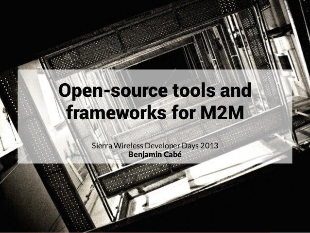 PageOpen-source tools andframeworks for M2MSierra Wireless Developer Days 2013Benjamin Cabé