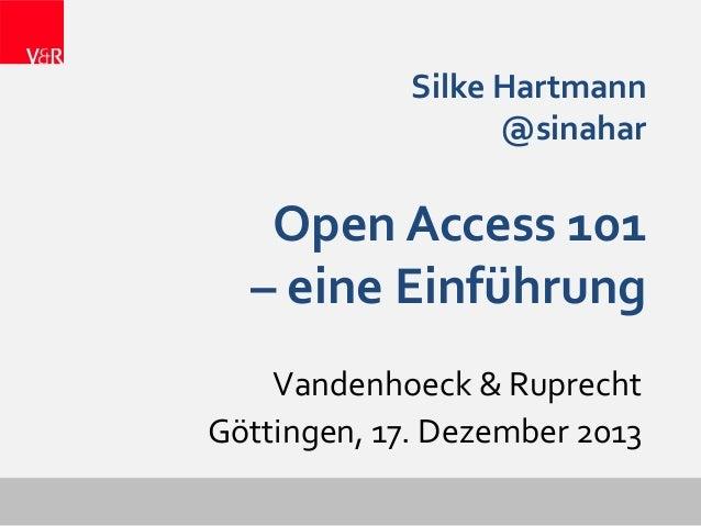Silke Hartmann @sinahar  Open Access 101 – eine Einführung Vandenhoeck & Ruprecht Göttingen, 17. Dezember 2013